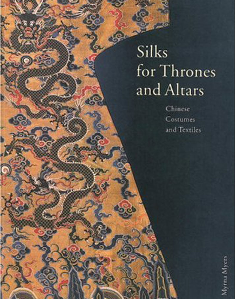 Silks for Thrones and Altars Chinese Costumes and Textiles book cover